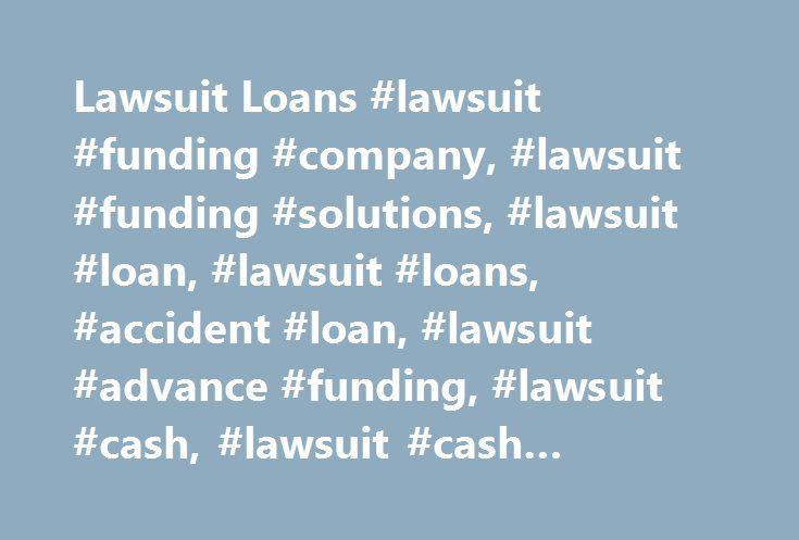Lawsuit Loans #lawsuit #funding #company, #lawsuit #funding #solutions, #lawsuit #loan, #lawsuit #loans, #accident #loan, #lawsuit #advance #funding, #lawsuit #cash, #lawsuit #cash #advance, #lawsuit #cash #loans http://singapore.remmont.com/lawsuit-loans-lawsuit-funding-company-lawsuit-funding-solutions-lawsuit-loan-lawsuit-loans-accident-loan-lawsuit-advance-funding-lawsuit-cash-lawsuit-cash-advance-lawsuit/  # Lawsuit Cash Advance Accident Loan Funding Solutions DO YOU NEED A CASH ADVANCE…