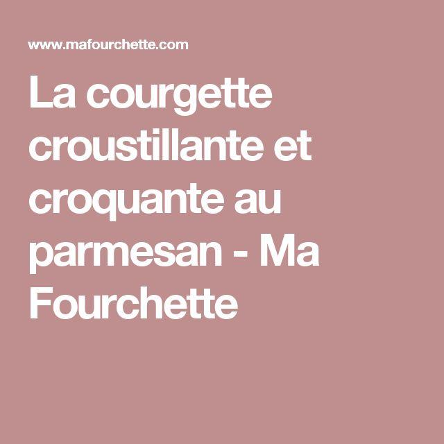 La courgette croustillante et croquante au parmesan - Ma Fourchette