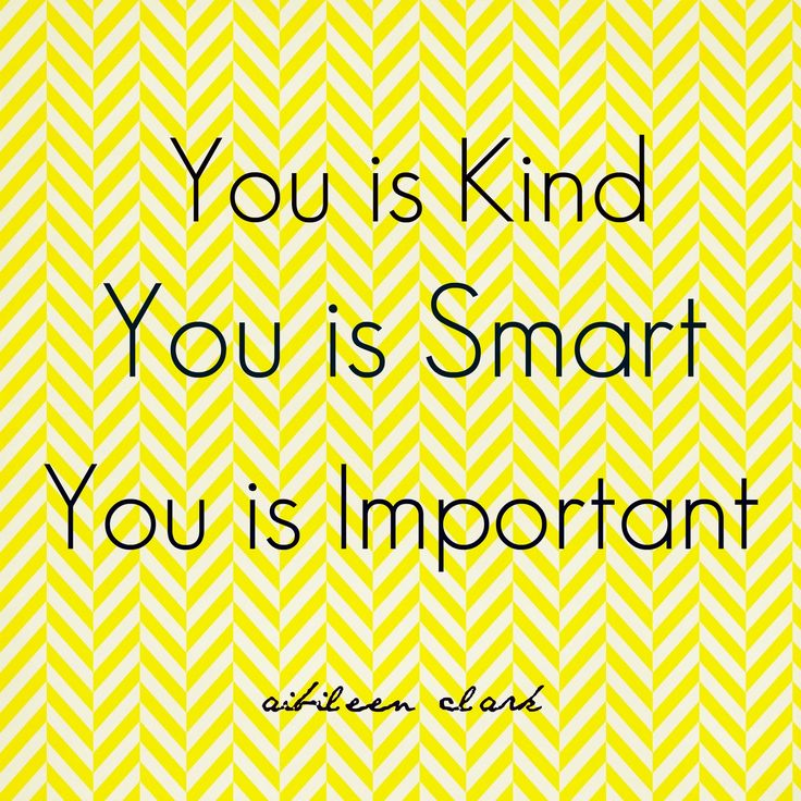 You is Kind, You is Smart, You is Important. - Aibileen Clark in The Help. Free Printable from Emily Godsey
