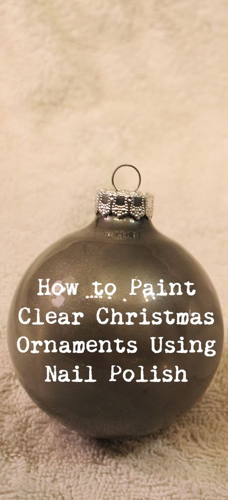 Paint the inside of clear Christmas ornaments using nail polish.