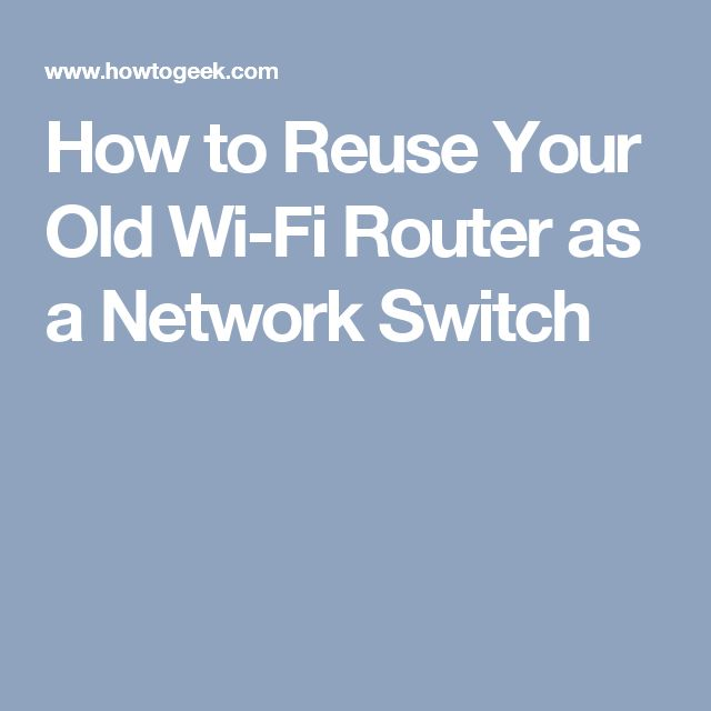 How to Reuse Your Old Wi-Fi Router as a Network Switch