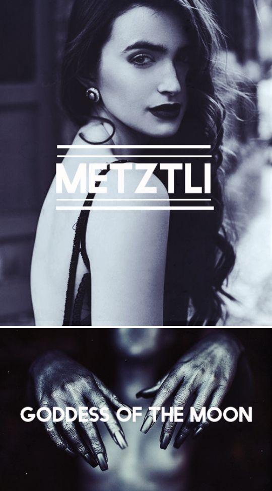 Meztli, Metztli, Yohualticitl Es la diosa de la luna, la noche y la oscuridad en la mitología azteca. Era la forma femenina de Tecciztecatl, se sacrificó a si misma para que la oscuridad acabara y pudiese haber luz durante el día, sin embargo debido a su miedo al fuego y al sol, en vez de este astro se convirtió en la luna.