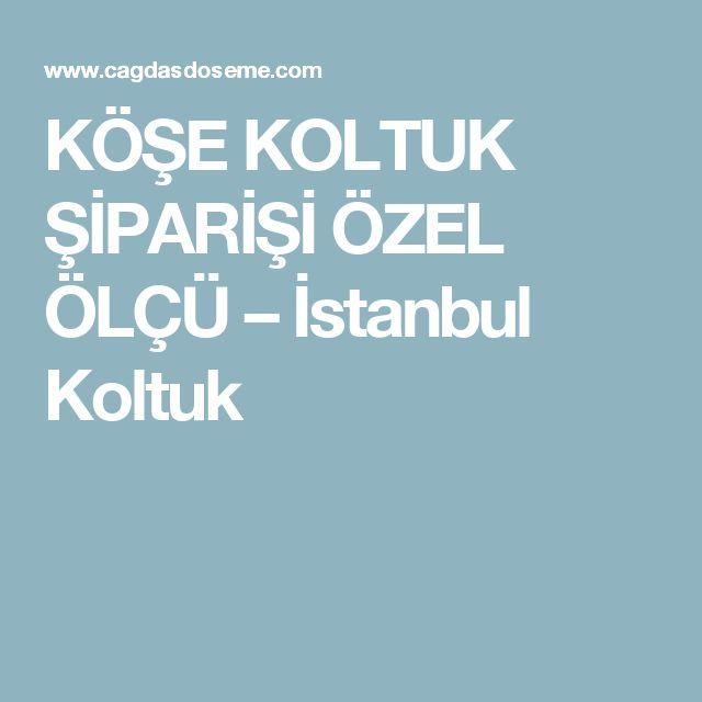 KÖŞE  KOLTUK  ŞİPARİŞİ ÖZEL ÖLÇÜ – İstanbul Koltuk