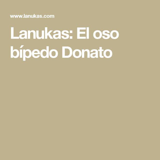 Lanukas: El oso bípedo Donato