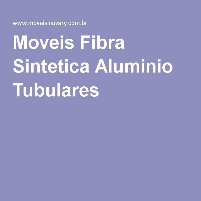 Moveis Fibra Sintetica Aluminio Tubulares