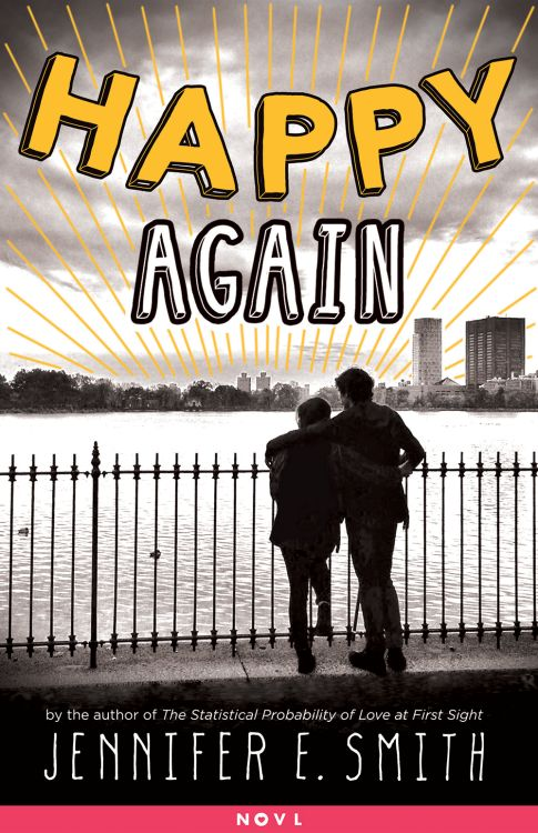 Cover Reveal: Happy Again (This is what Happy Looks Like #1.5) by Jennifer E. Smith  -On sale April 14th -Ellie O'Neill and Graham Larkin fell hard for each other when a misspelled email address unexpectedly brought them together. Now, over a year has passed since they said goodbye with the promise to stay in touch, and their daily emails have dwindled to nothing.