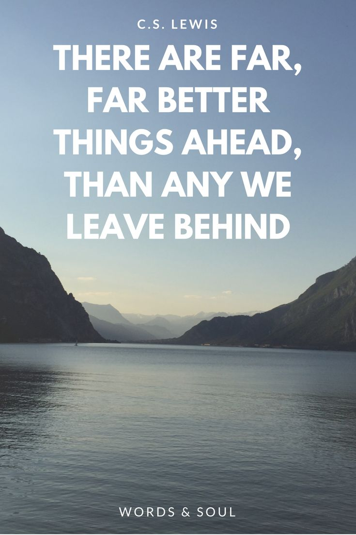 #quote #positive #future #happiness #life #goal #lettinggo    There are far, far better things ahead than any we leave behind.  The best is yet to come...