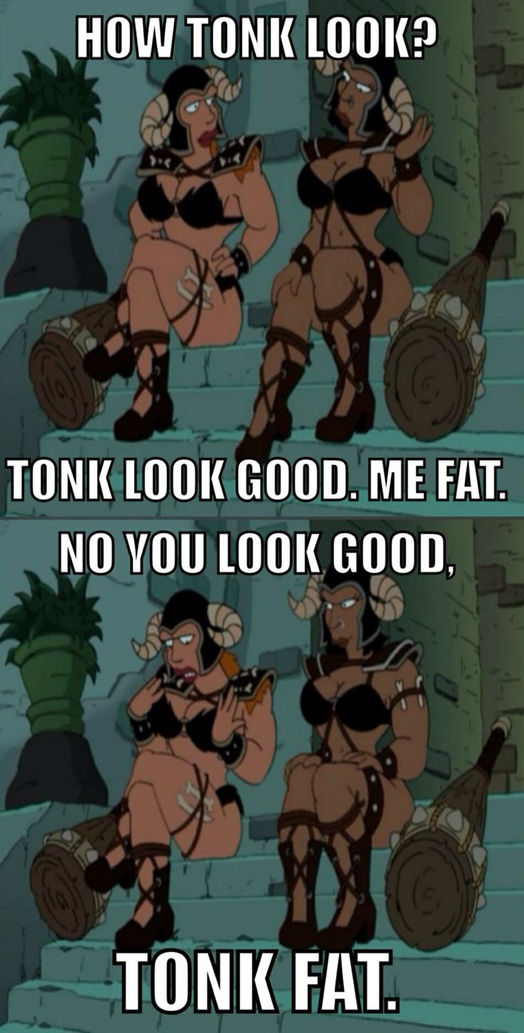Futurama Amazonians - I don't know why I couldn't find this online. This part always cracked me up and is so true and applicable everyday.