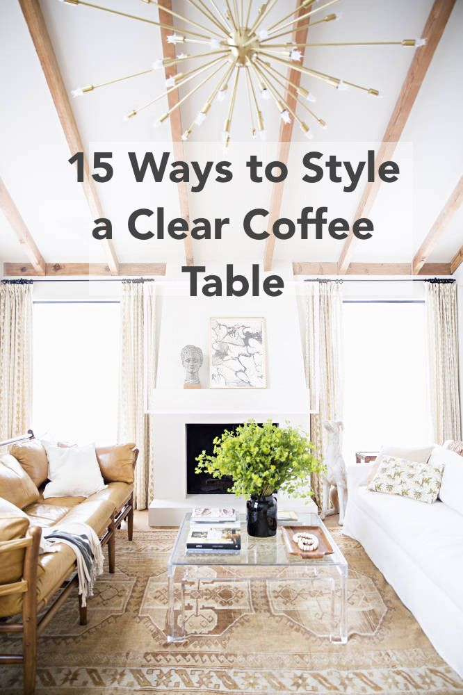 Have a lucite, glass or clear coffee table and stuck on styling options? Here's 15 new ways on how to make the versatile piece work for you!