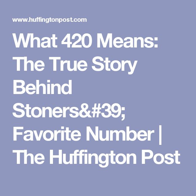 What 420 Means: The True Story Behind Stoners' Favorite Number | The Huffington Post