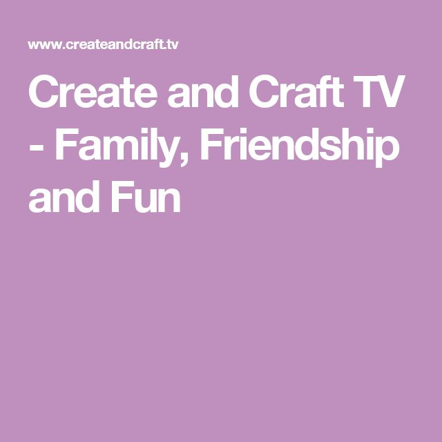 Create and Craft TV - Family, Friendship and Fun