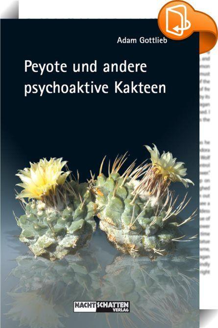 """Peyote und andere psychoaktive Kakteen    :  Seit fast 3000 Jahren verwenden die Ureinwohner Amerikas Peyote in Zeremonien als geistige und körperliche Medizin. Über diesen meskalinhaltigen Kaktus wurden schon viele Berichte verfasst und enorm viel geforscht. Dieses einzigartige Fachbuch ist nun in Deutsch erschienen. Mit einem Vorwort von Dr. Dicht, einem Kakteenfachmann aus der Schweiz und einem Adressteil hiesiger Kakteenlieferanten.   """"Peyote und andere psychoaktive Kakteen"""" ist ei..."""