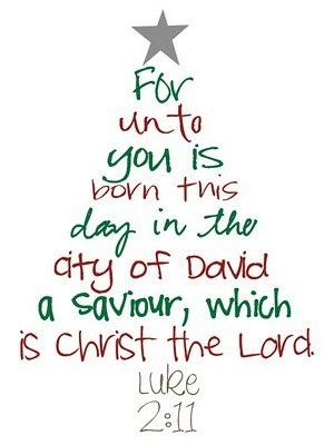 """Luke 2:11 """"For unto you is born this day in the City of David a saviour, which is Christ the Lord!"""""""