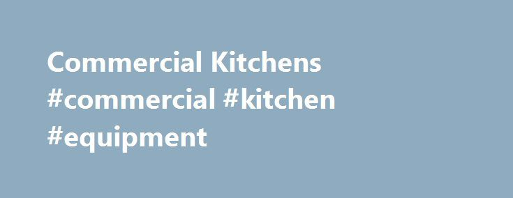 Commercial Kitchens #commercial #kitchen #equipment http://kitchen.remmont.com/commercial-kitchens-commercial-kitchen-equipment/  #mobile kitchen # Mobile Kitchens Ltd Mobile Kitchens Temporary mobile kitchens, ideal for any commercial event MKL offers a complete range of temporary catering facilities, from all-in-one ready-fitted mobile commercial kitchens that can be delivered and working in just a few hours, through to specialist units such as storage rooms, refrigerated and freezer…