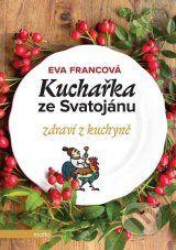 Kucharka ze Svatojanu: Zdravi z kuchyne (Eva Francova)