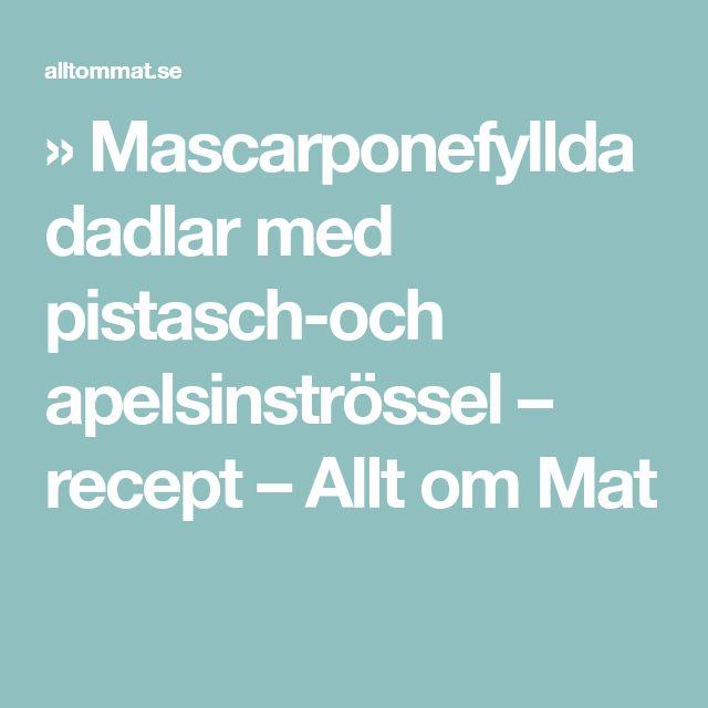 » Mascarponefyllda dadlar med pistasch-och apelsinströssel – recept – Allt om Mat