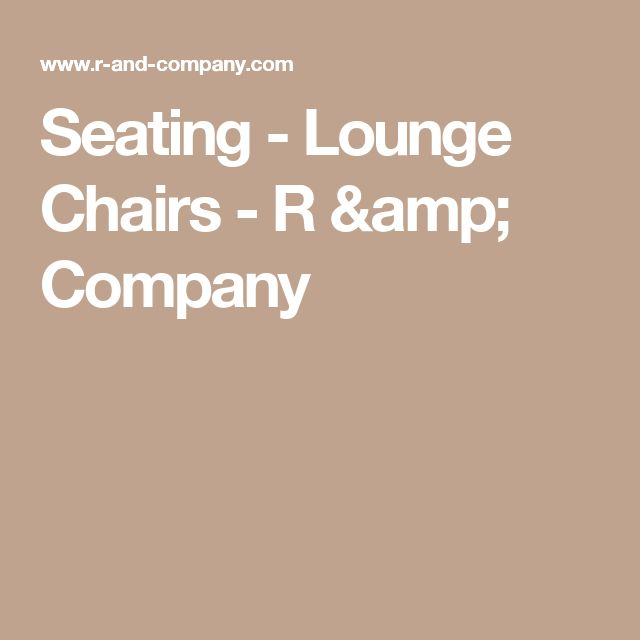 Seating - Lounge Chairs - R & Company