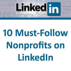 10-Must-Follow-Nonprofits-organisation on LinkedIn * * *   If your nonprofit decides to become active on LinkedIn, it's recommended that you follow some of the early adopters and study their LinkedIn Pages to help get a sense of the LinkedIn community and what type of content they engage with. Here are ten nonprofits taking the lead.