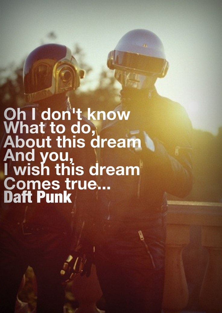 Digital Love Oh I don't know what to do, about this dream and you, I wish this dream comes true Daft Punk