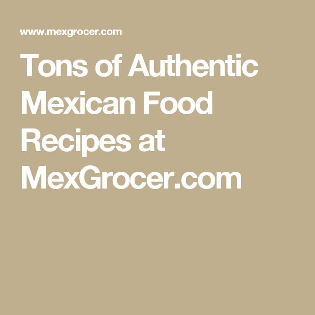 Tons of Authentic Mexican Food Recipes at MexGrocer.com