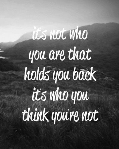 It's not who you are that holds you back, it's who you think you're not! check out our hand crafted animated quotes on this board http://www.pinterest.com/wfpblogs/animated-quotes/