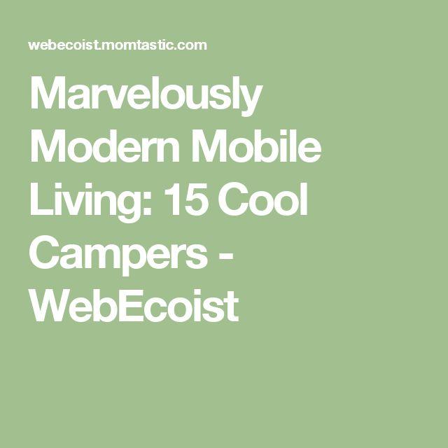Marvelously Modern Mobile Living: 15 Cool Campers - WebEcoist