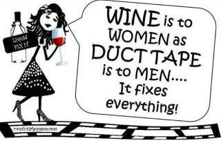 Wine is to Women as Duct Tape is to Men... It fixes everything!