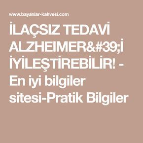 İLAÇSIZ TEDAVİ ALZHEIMER'İ İYİLEŞTİREBİLİR! - En iyi bilgiler sitesi-Pratik Bilgiler