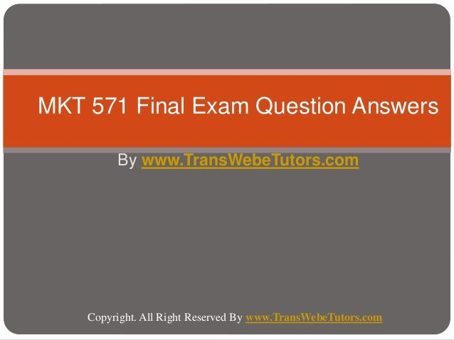 Find MKT 571 Final Exam Latest UOP Final Exam Questions With Answers homework help which contains entire course question and answers, etc. and remove every confusion about the subject by taking these tutorials. http://www.TransWebeTutors.com/ also provide Homework Assignment, Final Exam Study Guides, University of phoenix DQ, etc