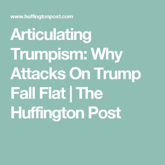 Articulating Trumpism: Why Attacks On Trump Fall Flat | The Huffington Post