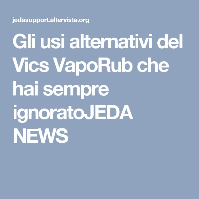 Gli usi alternativi del Vics VapoRub che hai sempre ignoratoJEDA NEWS