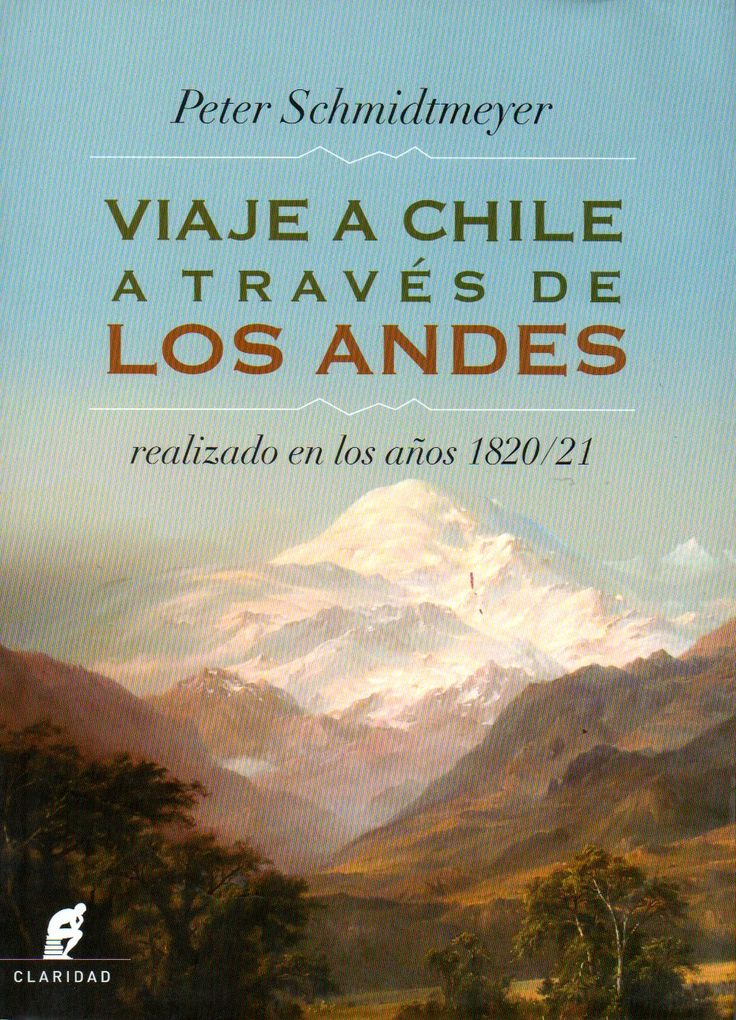 Viaje a Chile a través de Los Andes. Realizado en los años 1820/21 Peter Schmidtmeyer