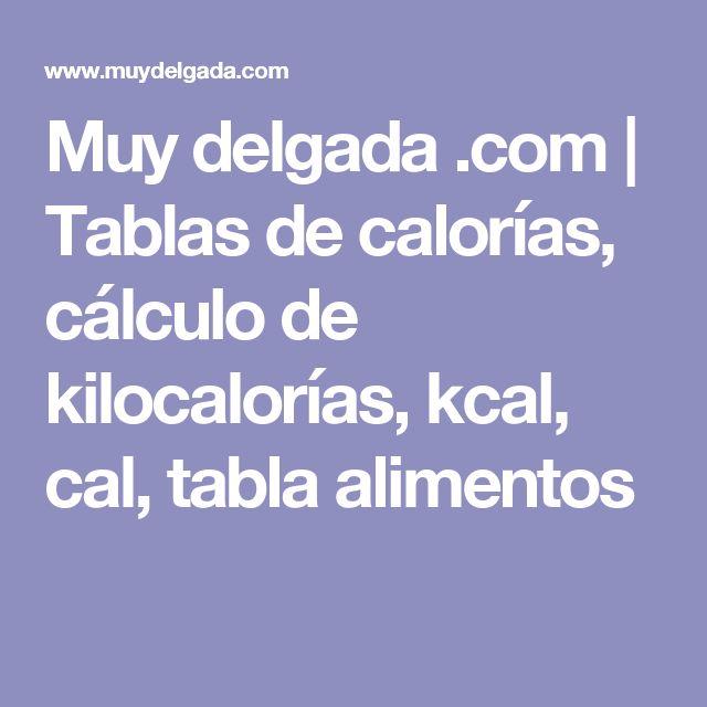 Muy delgada .com | Tablas de calorías, cálculo de kilocalorías, kcal, cal, tabla alimentos