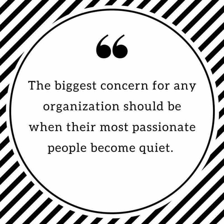 The biggest concern for any organization is when their most passionate people become quiet. #payattention