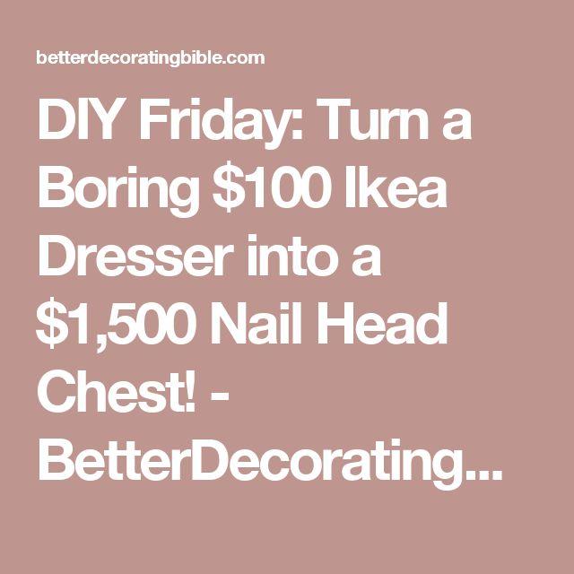 DIY Friday: Turn a Boring $100 Ikea Dresser into a $1,500 Nail Head Chest! - BetterDecoratingBibleBetterDecoratingBible