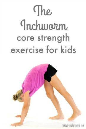 the inchworm core strength exercise for kids  core