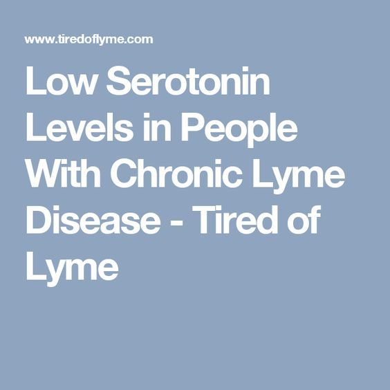 Low Serotonin Levels in People With Chronic Lyme Disease - Tired of Lyme