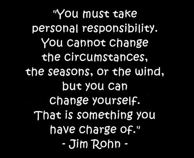 Taking Responsibility for Oneself | Taking personal responsibility not only will empower you, but also ...
