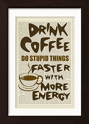 Kitchen Print Drink Coffee Do Stupid Things Faster with More Energy Print Mounted / Matted. Mounted /Matted and Printed on antique 1870's Universal Biography Encyclopaedia Page with a even warm patina that only comes with age. Page size: 185mm x 275mm / 7.25 x10.75 inches. Every print comes with a mat/mount which means the final product is US 11 x 8.5 inches- Europe A4 297 x 210mm. FRAME NOT INCLUDED. This fits perfectly into IKEA´s RIBBA frame 11 x 8.5 for US or any standard 11 x 8.5…