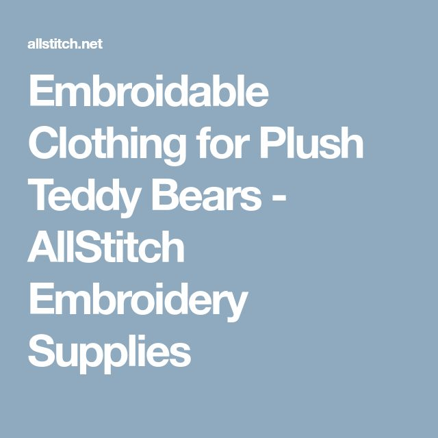Embroidable Clothing for Plush Teddy Bears - AllStitch Embroidery Supplies