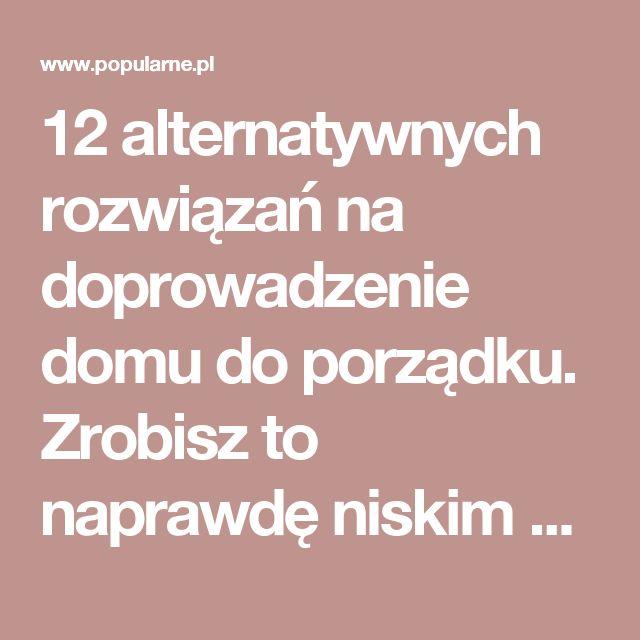 12 alternatywnych rozwiązań na doprowadzenie domu do porządku. Zrobisz to naprawdę niskim kosztem | Popularne.pl