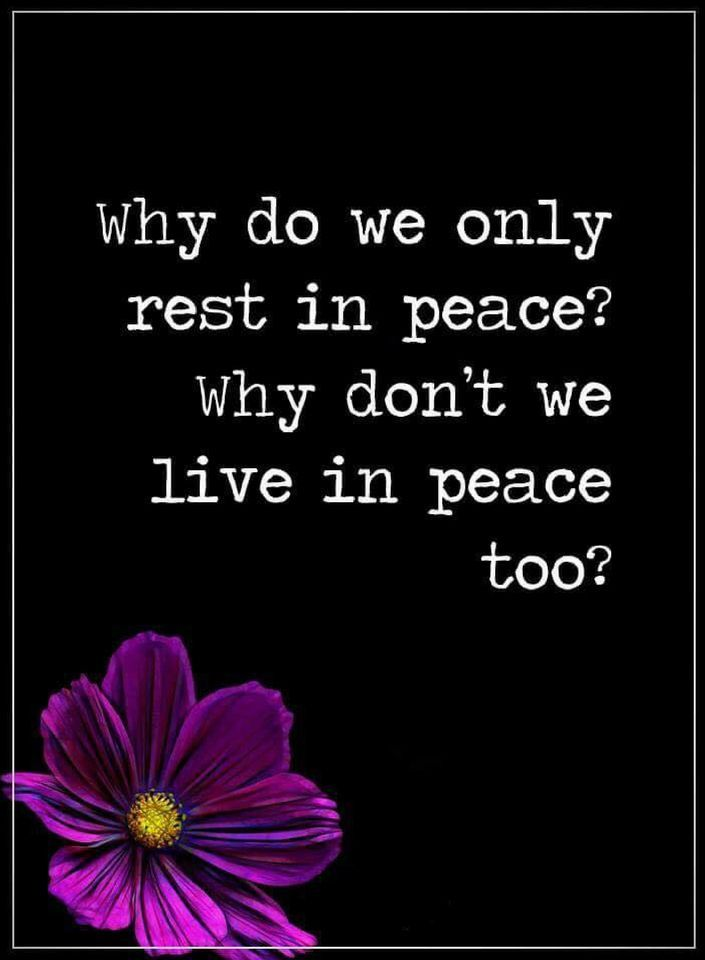 Quotes Most people only rest in peace, and never consider living in peace.
