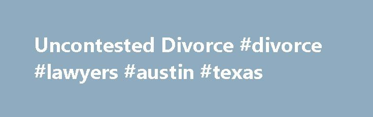Uncontested Divorce #divorce #lawyers #austin #texas http://tulsa.remmont.com/uncontested-divorce-divorce-lawyers-austin-texas/  # The FASTEST WAY TO START YOUR DIVORCE is to Complete the Form Below: Online Divorce Information Form Fill-in this form and click Submit to Get a No Obligation Free Consultation below and I will contact you as soon as possible. (If you are certain you want to start ASAP with your divorce, submit this form and pay now with Google Checkout as shown above – one…