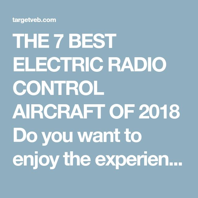 THE 7 BEST ELECTRIC RADIO CONTROL AIRCRAFT OF 2018 Do you want to enjoy the experience of piloting an RC airplane?Well now you have it easier than ever because in this article I show youthe best electric radio control airplanes inthe market.With this list it will be much easier to find your ideal plane. ELECTRIC