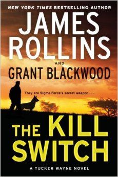 The Kill Switch by James RollinsJames Of Arci,  Dust Jackets, James Rollins, Wayne Novels, Kill Switched, Tucker Wayne,  Dust Covers, Book Jackets,  Dust Wrappers