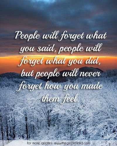 People will forget what you said, people will forget what you did, but people will never forget how you made them feel.  #feel #forget #kindenss #never #people #quotes #said