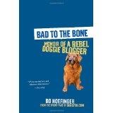 Bad to the Bone: Memoir of a Rebel Doggie Blogger (Paperback)By Bo Hoefinger