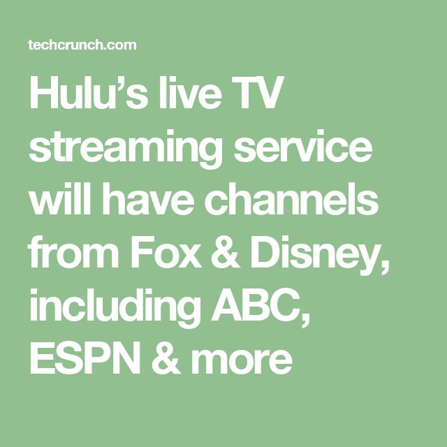 Hulu's live TV streaming service will have channels from Fox & Disney, including ABC, ESPN & more
