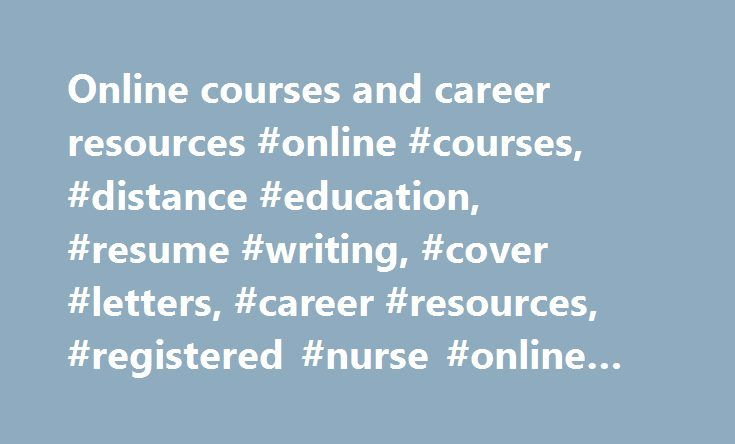Online courses and career resources #online #courses, #distance #education, #resume #writing, #cover #letters, #career #resources, #registered #nurse #online #course http://malawi.remmont.com/online-courses-and-career-resources-online-courses-distance-education-resume-writing-cover-letters-career-resources-registered-nurse-online-course/  # Registered nurse online course Here's how others rate Career FAQs: Looking for Nursing opportunities in Australia ? There are currently 6,949 Nursing job…