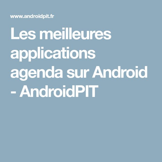 Les meilleures applications agenda sur Android - AndroidPIT